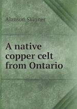 A Native Copper Celt from Ontario af Alanson Skinner