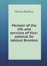 Memoir of the Life and Services of Vice-Admiral Sir Jahleel Brenton af Henry Raikes