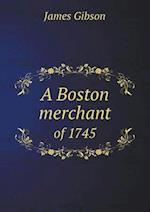 A Boston Merchant of 1745 af James Gibson