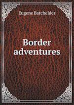Border Adventures af Eugene Batchelder