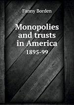 Monopolies and Trusts in America 1895-99 af Fanny Borden