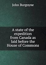 A State of the Expedition from Canada as Laid Before the House of Commons af John Burgoyne