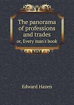 The Panorama of Professions and Trades Or, Every Man's Book af Edward Hazen