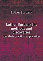 Luther Burbank His Methods and Discoveries and Their Practical Application af Luther Burbank