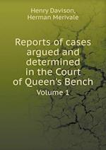 Reports of Cases Argued and Determined in the Court of Queen's Bench Volume 1 af Henry Davison