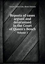 Reports of Cases Argued and Determined in the Court of Queen's Bench Volume 3 af Henry Davison, Charles James Gale