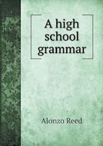 A High School Grammar af Alonzo Reed