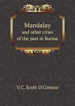 Mandalay and Other Cities of the Past in Burma af V. C. Scott O'Connor