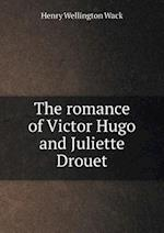 The Romance of Victor Hugo and Juliette Drouet af Henry Wellington Wack