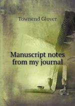 Manuscript Notes from My Journal af Townend Glover