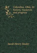 Columbus, Ohio, its history, resources and progress af Jacob Henry Studer