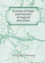 System of Logic and History of Logical Doctrines af Friedrich Ueberweg