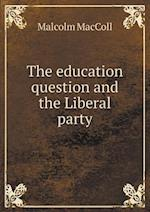 The Education Question and the Liberal Party af Malcolm Maccoll