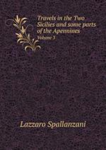 Travels in the Two Sicilies and Some Parts of the Apennines Volume 3 af Lazzaro Spallanzani