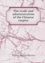 The Trade and Administration of the Chinese Empire af Hosea Ballou Morse