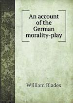 An Account of the German Morality-Play af William Blades
