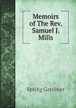 Memoirs of the REV. Samuel J. Mills af Gardiner Spring