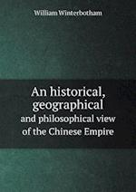 An Historical, Geographical and Philosophical View of the Chinese Empire af William Winterbotham
