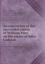 An Exposition of the Pretended Claims of William Vans on the Estate of John Codman af John Codman