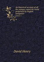An Historical Account of All the Voyages Round the World Performed by English Navigators Volume 4 af David Henry