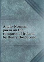 Anglo-Norman Poem on the Conquest of Ireland by Henry the Second af Francisque Michel