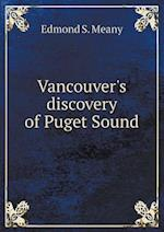 Vancouver's Discovery of Puget Sound af Edmond S. Meany