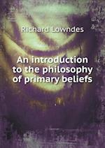 An Introduction to the Philosophy of Primary Beliefs af Richard Lowndes