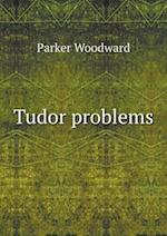 Tudor Problems af Parker Woodward