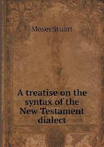 A Treatise on the Syntax of the New Testament Dialect af Moses Stuart