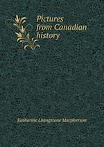 Pictures from Canadian History af Katharine Livingstone MacPherson