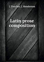 Latin Prose Composition af J. Henderson, J. Fletcher
