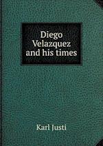 Diego Velazquez and his times af Karl Justi, A. H. Keane