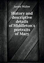 History and Descriptive Details of Middleton's Portraits of Mary af James Walter