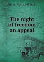 The night of freedom an appeal af William Wallace Hebbard