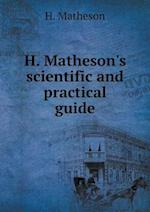 H. Matheson's scientific and practical guide af H. Matheson