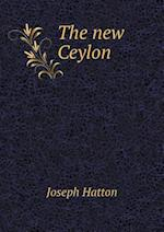 The New Ceylon af Joseph Hatton