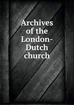 Archives of the London-Dutch church