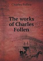 The Works of Charles Follen af Charles Follen