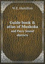 Guide Book & Atlas of Muskoka and Parry Sound Districts af W. E. Hamilton
