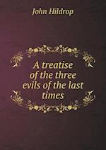 A Treatise of the Three Evils of the Last Times af John Hildrop