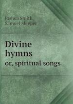 Divine Hymns Or, Spiritual Songs af Joshua Smith, Samuel Sleeper
