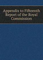 Appendix to Fifteenth Report of the Royal Commission