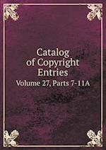 Catalog of Copyright Entries Volume 27, Parts 7-11A
