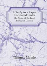 A Reply to a Paper Circulated Under the Name of the Lord Bishop of Lincoln af Thomas Meade