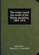 The cruise round the world of the Flying squadron, 1869-1870