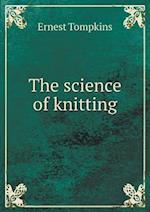 The Science of Knitting af Ernest Tompkins