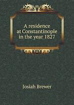 A residence at Constantinople in the year 1827 af Josiah Brewer