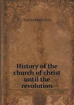 History of the church of christ until the revolution