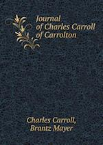 Journal of Charles Carroll of Carrolton af Brantz Mayer