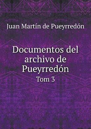Documentos del Archivo de Pueyrred�n Tom 3